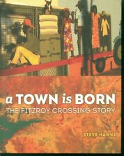 A Town Is Born, The Fitzroy Crossing Story by Steve Hawke ~ signed copy