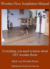 NEW Wooden Floor Installation Manual (Q&A's on Wooden Floors) by Karin Hermans