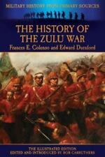 The History of the Zulu War by Edward Durnford and Frances E. Colenso (2013,...