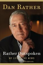 Rather Outspoken: My Life in the News by Dan Rather