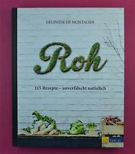 Roh - 115 Rezepte - Unverfälscht natürlich - Montalier - AT Verlag
