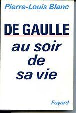 DE GAULLE AU SOIR DE SA VIE - Pierre-Louis Blanc 1990