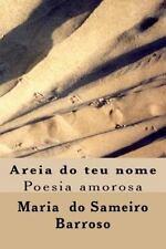 Areia Do Teu Nome : Poesia Amorosa by Maria do Sameiro Barroso (2013, Paperback)