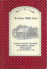 LAS VEGAS NM 1989 FIRST CHRISTIAN CHURCH COOK BOOK TO SERVE WITH LOVE * RECIPES
