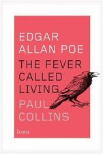 Edgar Allan Poe: The Fever Called Living (Icons) by Collins, Paul