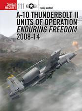 A-10 Thunderbolt Ii Units Of Operation Enduring Freedom 2008-14 Wetzel  Gary 978
