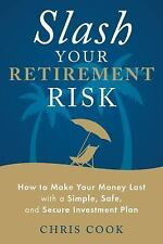 Slash Your Retirement Risk: How to Make Your Money Last with a Simple, Safe, and
