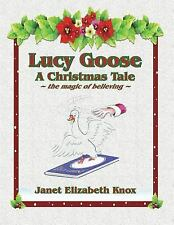 Lucy Goose ~ a Christmas Tale ~ : The Magic of Believing by Janet Knox (2014,.