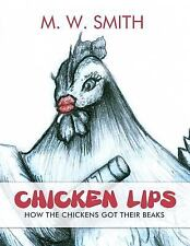 Chicken Lips: How the Chickens Got Their Beaks (Paperback or Softback)