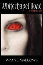 Whitechapel Road - a Vampyre Tale by Wayne Mallows (2011, Paperback)
