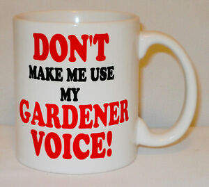 Don't Make Me Use My Gardener Voice Mug Can Personalise Funny Gardening Gift Cup