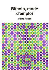 Bitcoin, Mode D'Emploi by Pierre Noizat (2015, Paperback)