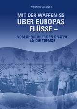 Mit der Waffen-SS über Europas Flüsse - Vom Rhein über den Dnjepr an die Themse