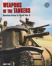 Weapons of the Tankers - American Armor in World War II (US Tanks and Vehicles)