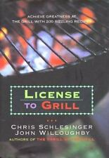 License to Grill : Achieve Greatness at the Grill with 200 Sizzling Recipes...