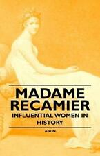 Madame Recamier - Influential Women in History by Anon and Anon. (2011,...