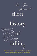 Short History of Falling, A: Everything I Observed About Love Whilst Dying
