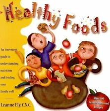 Healthy Foods: An Irreverent Guide to Understanding Nutrition and Feeding Your F