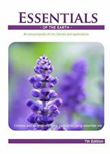 Essential of the Earth An Encyclopedia of Oils, Blends & Applications 7th Ed.