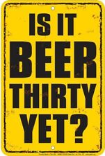 Is It Beer Thirty Yet . 8x12 metal sign - perfect for the garage / man cave