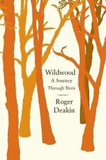 Wildwood : A Journey Through Trees by Roger Deakin (2010, Paperback)
