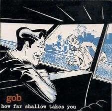 Gob - How Far Shallow Takes You ( CD Canada)