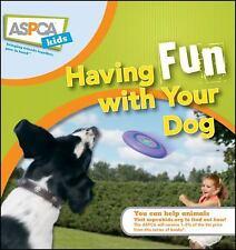Aspca Kids Book - Having Fun With Your Dog (2009) Hardcover Book