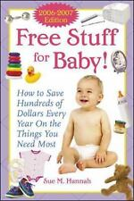 Free Stuff for Baby! 2006-2007 : How to Save Hundreds of Dollars Every Year on t