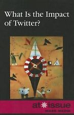 What Is the Impact of Twitter? (At Issue) by Espejo, Roman