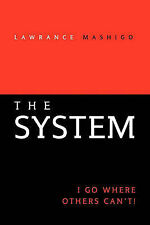 NEW The System: I Go Where Others Can't! by Lawrance Mashigo