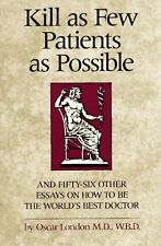 Kill as Few Patients as Possible: And 56 Other Essays on How to Be the Worlds B