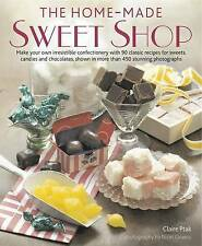 The Home-Made Sweet Shop: Make Your Own Irresistible Sweet Confections with 90 C