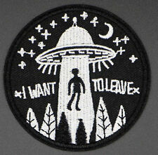 "I WANT TO LEAVE PATCH, UFO, BEAM ME UP, 3"" DIAMETER, ALIEN ABDUCTION (IWTL-270)"