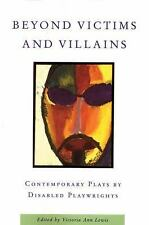 Beyond Victims and Villains : Contemporary Plays by Disabled Playwrights...