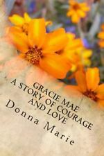 Gracie Mae : A Story of Courage and Love by Donna Marie (2014, Paperback)