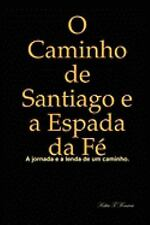 O Caminho de Santiago e a Espada da Fé by Kátia T. Fonseca (2008, Hardcover)