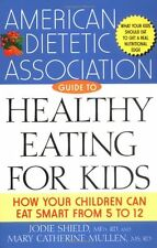 The American Dietetic Association Guide to Healthy Eating for Kids: How Your Chi
