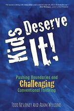 Kids Deserve It : Pushing Boundaries and Challenging Conventional Thinking by...