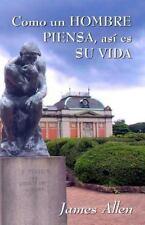 Como un Hombre Piensa, asi Es Su Vida : James Allen by James Allen (2012,...