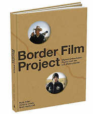 Good, Border Film Project: Migrant and Minutemen Photos from the U.S.-Mexico Bor