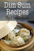 NEW Dim Sum Recipes: The Ultimate Guide by Kelly Kombs