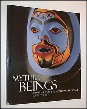 MYTHIC BEINGS SPIRIT ART OF THE NORTHWEST COAST GARY WYATT ARTISTS ABORIGINAL