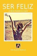 Ser Feliz : La Mejor Manera de Sanar by Maria Mesples (2016, Paperback)
