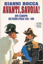 AVANTI SAVOIA miti e disfatte che fecero l'Italia 1848 – 1866 Gianni Rocca 1993