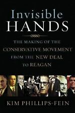 Invisible Hands : The Making of the Conservative Movement from the New Deal...