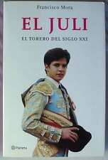 EL JULI - EL TORERO DEL SIGLO XXI - FRANCISCO MORA - ED. PLANETA 2002 VER INDICE