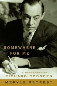 Somewhere for Me : A Biography of Richard Rogers by Meryle Secrest (2001,...