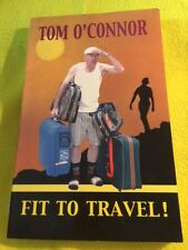 Fit to Travel! Paperback 2004 by Tom O'Connor (Author) SIGNED