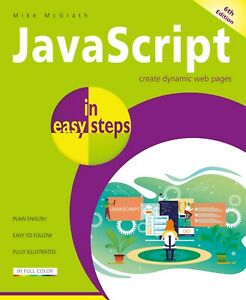 JavaScript in easy steps, 6th edition - by Mike McGrath - FREE P&P