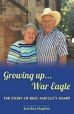 Growing Up...War Eagle: The Story of Billy and Lucy Sharp by Jeni Bea Hopkins